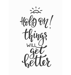Hold on Things will get better typography vector