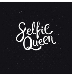 Selfie Queen Texts on Abstract Black Background vector image