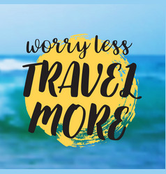 Worry less travel more beautiful seaside view vector