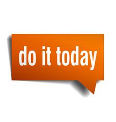 Do it today orange 3d speech bubble vector