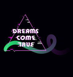 Dreams come true glitched text in triangle frame vector