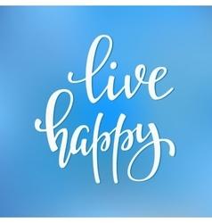 Live Happy quote typography vector image vector image