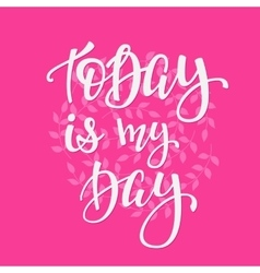 Today is my Day quote typography vector image vector image