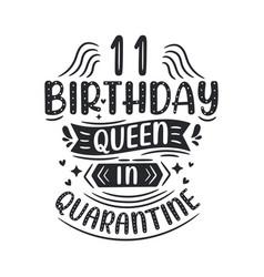 Its my 11 quarantine birthday 11 years birthday vector