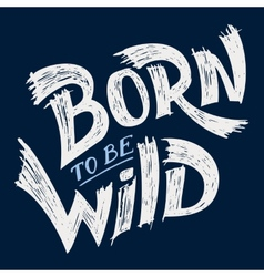 Born to be Wild t-shirt design vector image vector image
