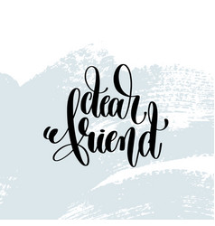 Dear friend - hand lettering inscription on blue vector