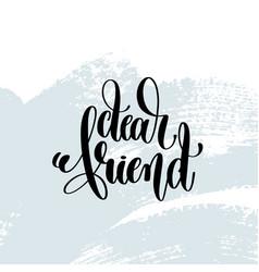 Dear friend - hand lettering inscription on blue vector