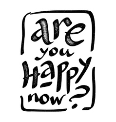 Are you happy now - hand drawn grunge vector image