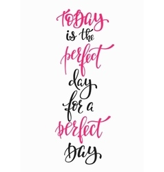 Today Perfect Day for a Perfect Day typography vector image
