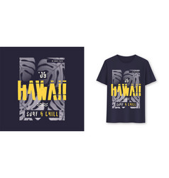 Hawaii surf and chill stylish graphic tee vector