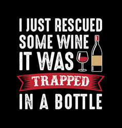 i just rescued some wine vector image