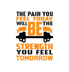 The pain you feel today fitness quote good for vector
