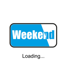 Weekend loading business concept a vector