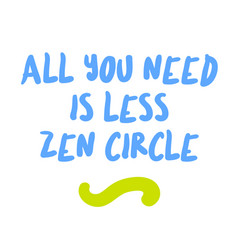 all you need is less zen circle motivation quote vector image