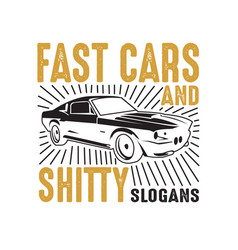 car quote and saying fast cars and shitty good vector image