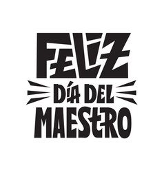 happy teachers day feliz dia del maestro spanish vector image