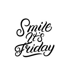 Smile it is friday hand written lettering vector