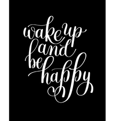 Wake Up and Be Happy Morning Inspirational Quote vector
