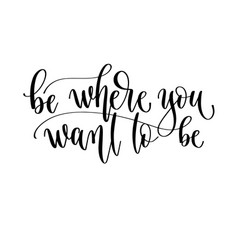 be where you want to be - travel lettering vector image
