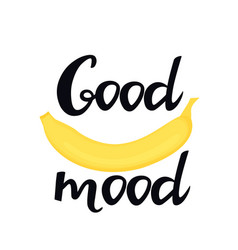 Good mood hand drawn lettering with a banana can vector