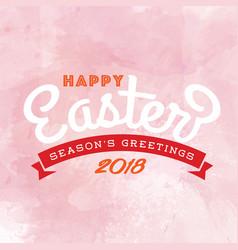 happy easter season greetings 2018 ribbon pink bac vector image