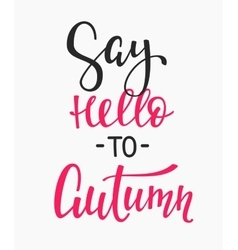 Say Hello Autumn quotes lettering vector image