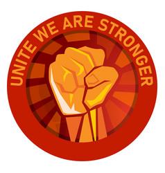 unite we are stronger labor union logo emblem hand vector image