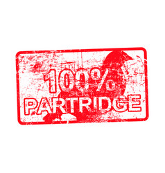 100 percent partridge - red rubber dirty grungy vector image vector image