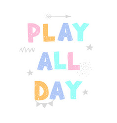 Play all day - fun hand drawn nursery poster vector