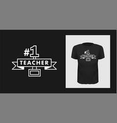 teacher number one tshirt print design white vector image