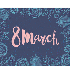 8 march women s day card brushpen vector image