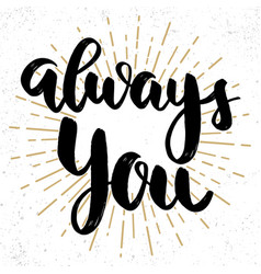always you lettering phrase on grunge background vector image
