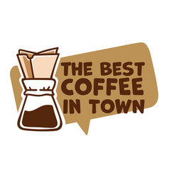 Best coffee in town brewed aromatic beverage vector