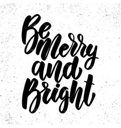 be merry and bright lettering phrase on grunge vector image
