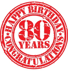 Happy birthday 80 years grunge rubber stamp vector