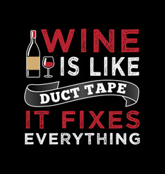 Wine is like duct tape it fixes everything vector
