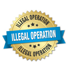 Illegal operation 3d gold badge with blue ribbon vector