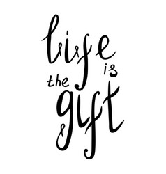 lettering life is the gift vector image