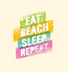 eat beach sleep repeat summertime vacations vector image