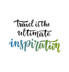 Travel is the ultimate inspiration inspirational vector