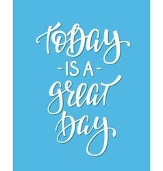 Today is a Great Day quote typography vector image vector image