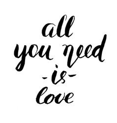 all you need is love brush lettering vector image