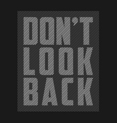 dont look back - slogan for t-shirt design vector image