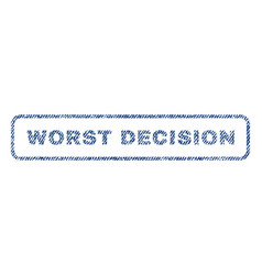 Worst decision textile stamp vector