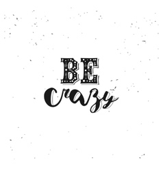 Be crazy typography quote vector
