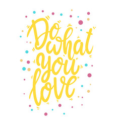 do what you love lettering phrase for postcard vector image