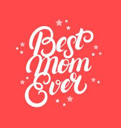 best mom ever hand written lettering vector image