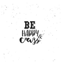 Be happy and crazy typography quote vector image