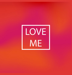 blurred background love me vector image