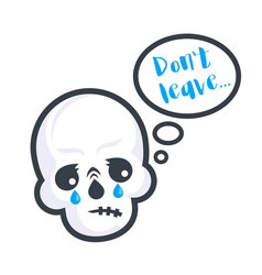 Crying skull with text do not leave sticker vector